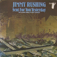 Jimmy Rushing - Sent For You Yesterday - The Classic Blues Of Jimmy Rushing