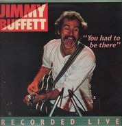Jimmy Buffett - You Had To Be There / Recorded Live