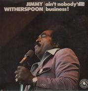 Jimmy Witherspoon - Ain't Nobody's Business!