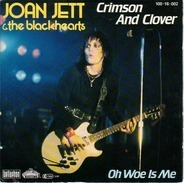 Joan Jett And The Blackhearts - Crimson And Clover / Oh Woe Is Me