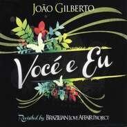 Joao Gilberto Ft. Brazillian Love Affair - Voce E Eu Revisited