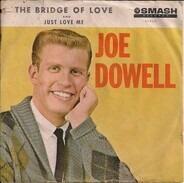 Joe Dowell - The Bridge Of Love / Just Love Me
