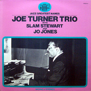 Joe Turner - Joe Turner Trio With Slam Stewart And Jo Jones