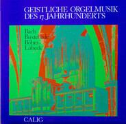 Johann Sebastian Bach , Dieterich Buxtehude , Georg Böhm , Vincent Lübeck - Geistliche Orgelmusik Des 17. Jahrhunderts