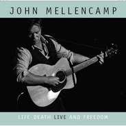 John Cougar Mellencamp - Life Death Live And Freedom