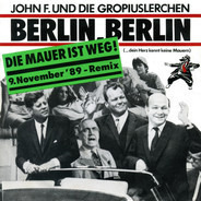 John F. Kennedy Und Gropiuslerchen Berlin - Berlin, Berlin (Die Mauer Ist Weg! 9. November '89 - Remix)