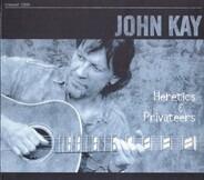 John Kay - Heretics & Privateers