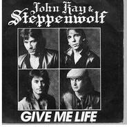 John Kay & Steppenwolf - Give Me Life