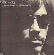 John Kay - Forgotten Songs & Unsung Heroes