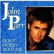 John Parr - Don't Worry 'Bout Me