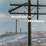 John Scofield & Pat Metheny - I Can See Your House from Here