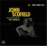 John Scofield - That's What I Say: John Scofield Plays The Music Of Ray Charles