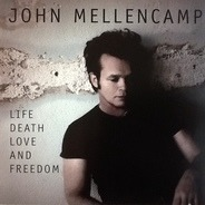John Cougar Mellencamp - Life Death Love and Freedom