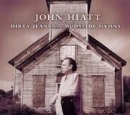 John Hiatt - Dirty Jeans and Mudslide Hymns