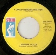 Johnnie Taylor - I Could Never Be President / It's Amazing