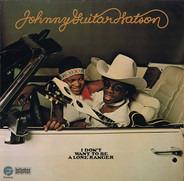 Johnny Guitar Watson - I Don't Want To Be A Lone Ranger