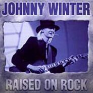 Johnny Winter - Raised On Rock