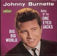 Johnny Burnette - Big Big World / Ballad Of The One Eyed Jacks
