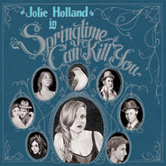 Jolie Holland - Springtime Can Kill You