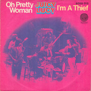 Juicy Lucy - Oh Pretty Woman / I'm A Thief