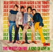 Julie Driscoll, Brian Auger & The Trinity - This Wheel's On Fire / A Kind Of Love In