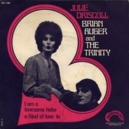Julie Driscoll, Brian Auger & The Trinity - I Am A Lonesome Hobo / A Kind Of Love In