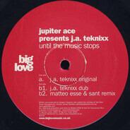 Jupiter Ace Presents J.A. Teknixx - UNTIL THE MUSIC STOPS