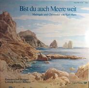 Karl Marx / Kammerchor Stuttgart unter Frieder Bernius - Bist Du Auch Meere Weit - Madrigale Und Chorlieder