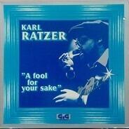 Karl Ratzer - A Fool For Your Sake