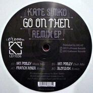 Kate Simko - Go On Then - Remix EP