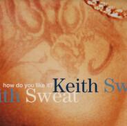 Keith Sweat - How Do You Like It?