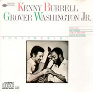 Kenny Burrell & Grover Washington, Jr. - Togethering