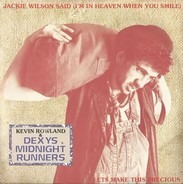 Kevin Rowland & Dexys Midnight Runners - Jackie Wilson Said (I'm In Heaven When You Smile)