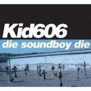 Kid 606 - DIE SOUNDBOY DIE