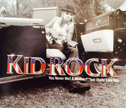 Kid Rock - You Never Met A Motherf*** Quite Like Me