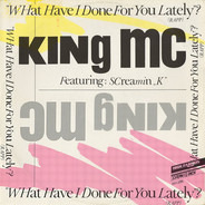 King MC Featuring Screamin' K - What Have I Done For You Lately? (Rapp)