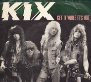 Kix - Get It While It's Hot / Don't Close Your Eyes