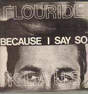 Klaus Flouride - Because I Say So