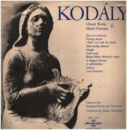 Kodaly - Choral Works 6 / Mixed Choruses