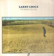 Larry Groce - The Wheat Lies Low
