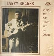 Larry Sparks - Where the Dim Lights Are the Dimmest