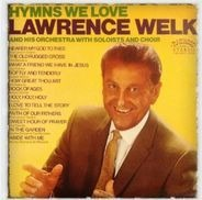 Lawrence Welk And His Orchestra With Soloists And Choir - Hymns We Love