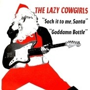 Lazy Cowgirls - Sock It To Me, Santa / Goddamn Bottle
