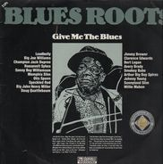 Leadbelly, Memphis Slim, Smoky Babe, Jimmy Brewer a.o. - Blues Roots - Give Me The Blues