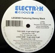 Legend Featuring Danny Mack - U Get What U Want