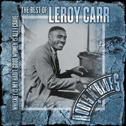 Leroy Carr - Whiskey Is My Habit, Good Women Is All I Crave: The Best Of Leroy Carr