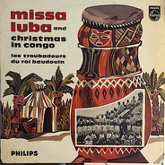 Les Troubadours Du Roi Baudouin - Missa Luba And Christmas In Congo