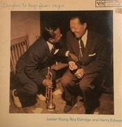 Lester Young , Roy Eldridge And Harry Edison - Laughin' to Keep from Cryin'