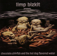 Limp Bizkit - Chocolate Starfish and the Hot Dog Flavored Water