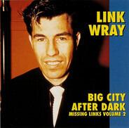 Link Wray - Missing Links Vol. 2 - Big City After Dark